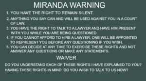 Miranda Rights as read by Tucson and Pima County police when investigating criminal charges in Arizona